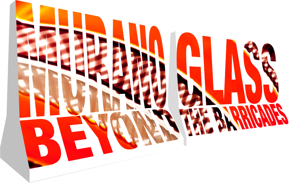 MURANO GLASS Beyond the Barricades - VENICE 09 >16 September 2018